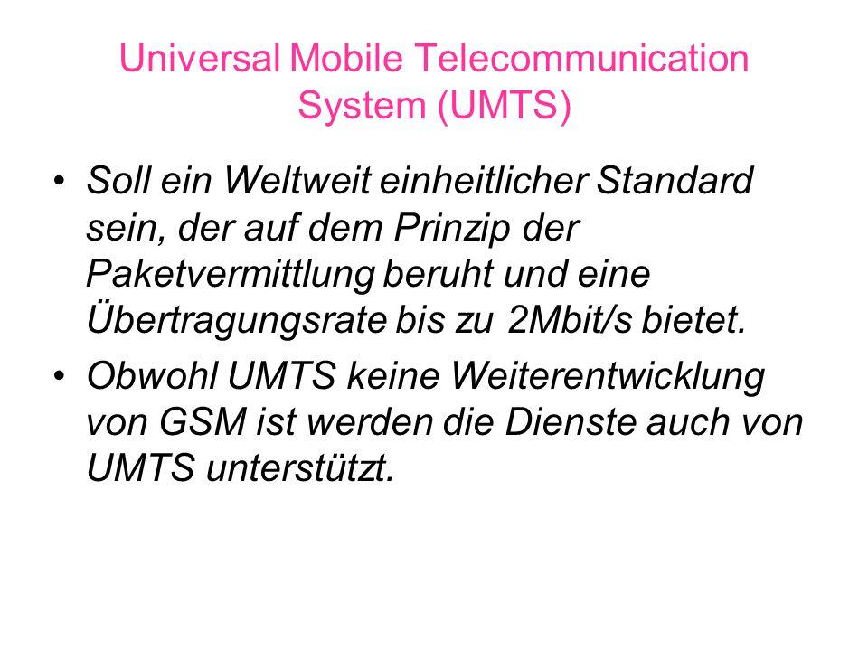 Universal Mobile Telecommunication System (UMTS) Soll ein Weltweit einheitlicher Standard sein, der auf dem Prinzip der Paketvermittlung beruht und ei