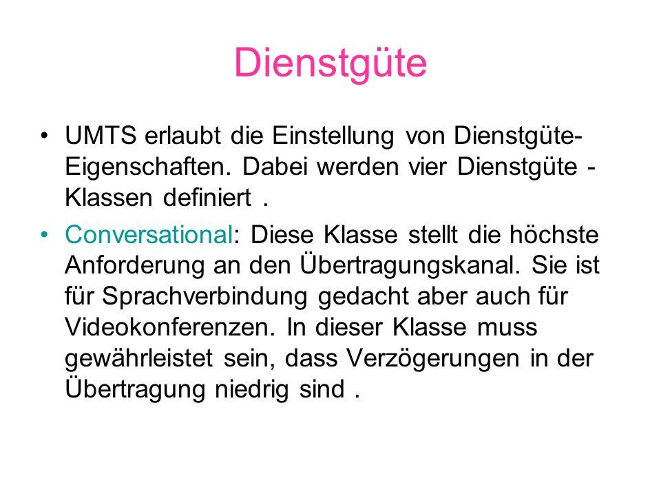 Dienstgüte UMTS erlaubt die Einstellung von Dienstgüte Eigenschaften. Dabei werden vier Dienstgüte - Klassen definiert. Conversational: Diese Klasse