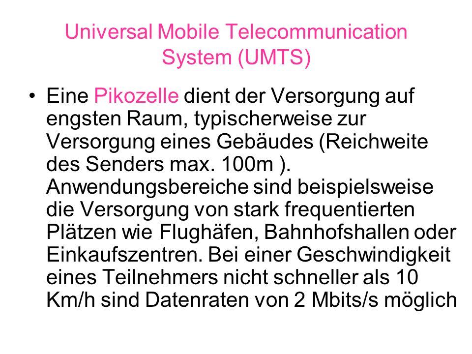Universal Mobile Telecommunication System (UMTS) Mikrozelle ist für die innerstädtische Versorgung vorgesehen, wobei die Reichweite wenige km betragen kann.