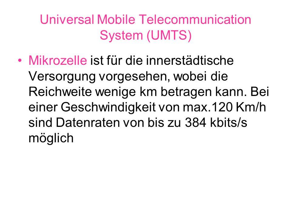Universal Mobile Telecommunication System (UMTS) Mikrozelle ist für die innerstädtische Versorgung vorgesehen, wobei die Reichweite wenige km betragen