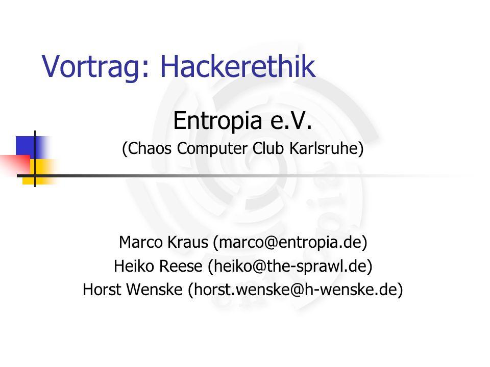 Vortrag: Hackerethik Entropia e.V. (Chaos Computer Club Karlsruhe) Marco Kraus (marco@entropia.de) Heiko Reese (heiko@the-sprawl.de) Horst Wenske (hor