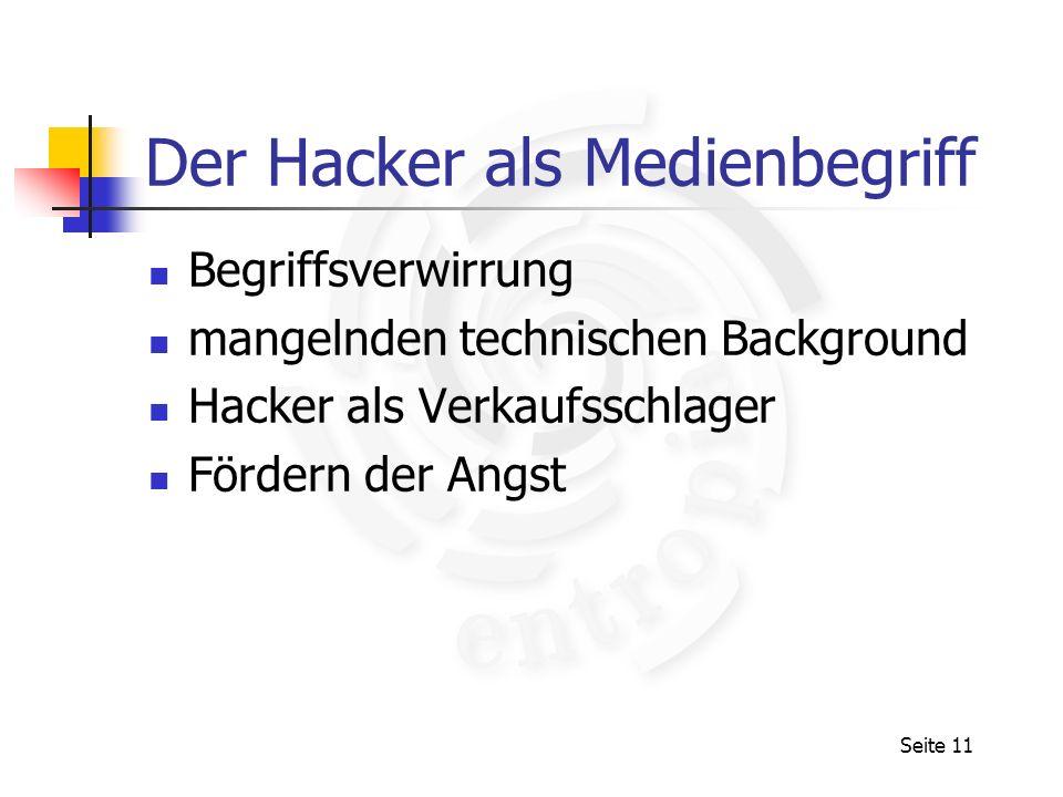 Seite 11 Der Hacker als Medienbegriff Begriffsverwirrung mangelnden technischen Background Hacker als Verkaufsschlager Fördern der Angst