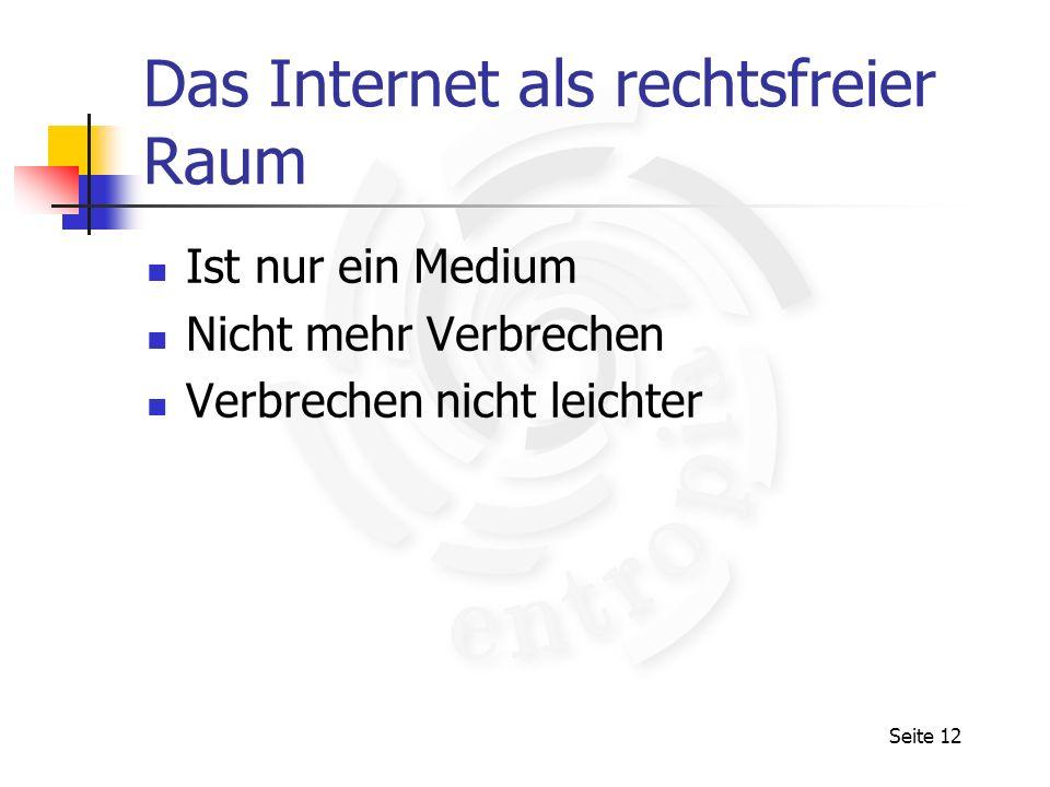 Seite 12 Das Internet als rechtsfreier Raum Ist nur ein Medium Nicht mehr Verbrechen Verbrechen nicht leichter