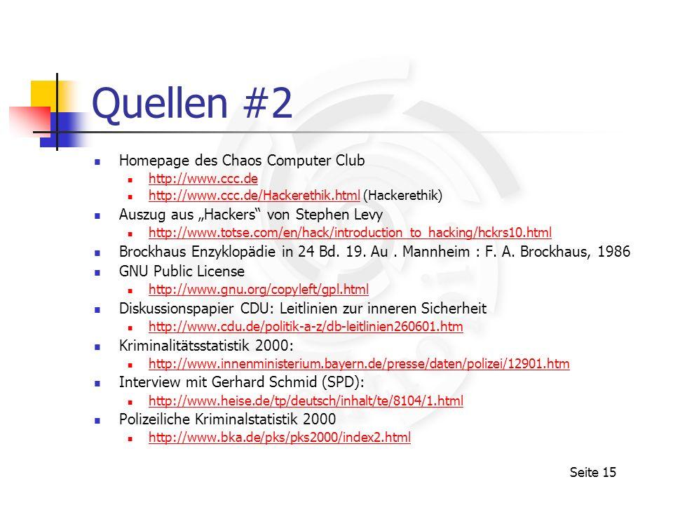 Seite 15 Quellen #2 Homepage des Chaos Computer Club http://www.ccc.de http://www.ccc.de/Hackerethik.html (Hackerethik) http://www.ccc.de/Hackerethik.