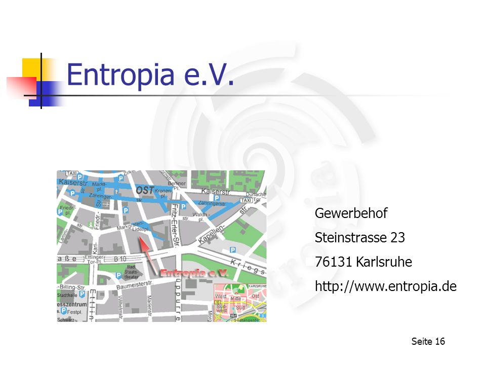 Seite 16 Entropia e.V. Gewerbehof Steinstrasse 23 76131 Karlsruhe http://www.entropia.de