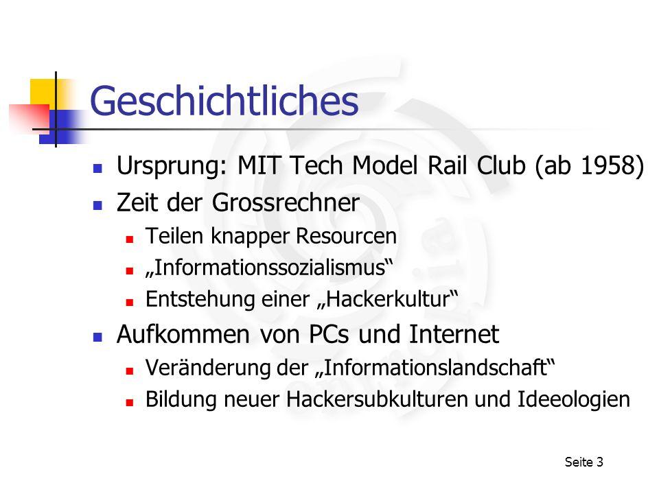 Seite 3 Geschichtliches Ursprung: MIT Tech Model Rail Club (ab 1958) Zeit der Grossrechner Teilen knapper Resourcen Informationssozialismus Entstehung