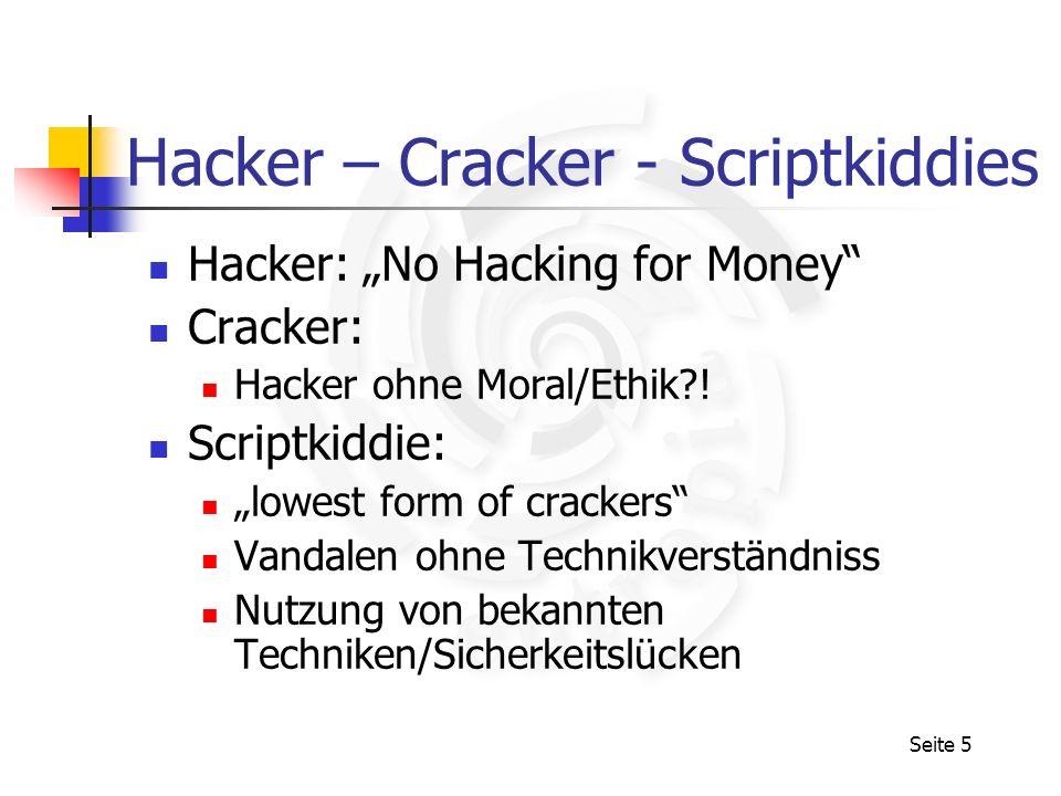 Seite 5 Hacker – Cracker - Scriptkiddies Hacker: No Hacking for Money Cracker: Hacker ohne Moral/Ethik?! Scriptkiddie: lowest form of crackers Vandale
