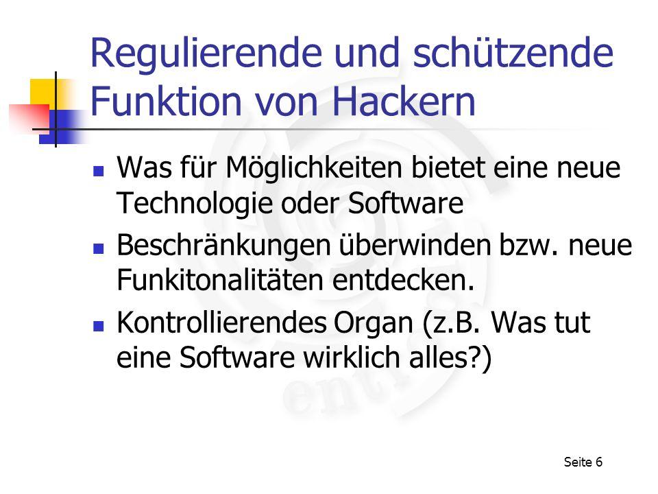 Seite 6 Regulierende und schützende Funktion von Hackern Was für Möglichkeiten bietet eine neue Technologie oder Software Beschränkungen überwinden bz