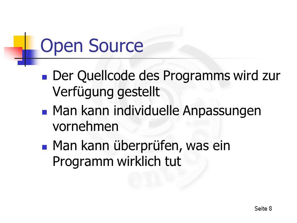 Seite 9 Open Source Beispiel: GPL (GNU General Public License) Freedom to share/modify and change free Software Free Software bedeutet nicht, dass das Produkt nichts kosten darf Copyright bleibt bestehen Das Ausführen des Programms wird nicht eingeschränkt Keine Garantie für das Produkt Benutzer akzeptiert implizit die Lizenz Einmal GPL immer GPL Wird das Produkt modifiziert, muss der modifzierte Quellcode und nötige Dokumentation/Werkzeuge zur Verfügung gestellt werden (wieder GPL)