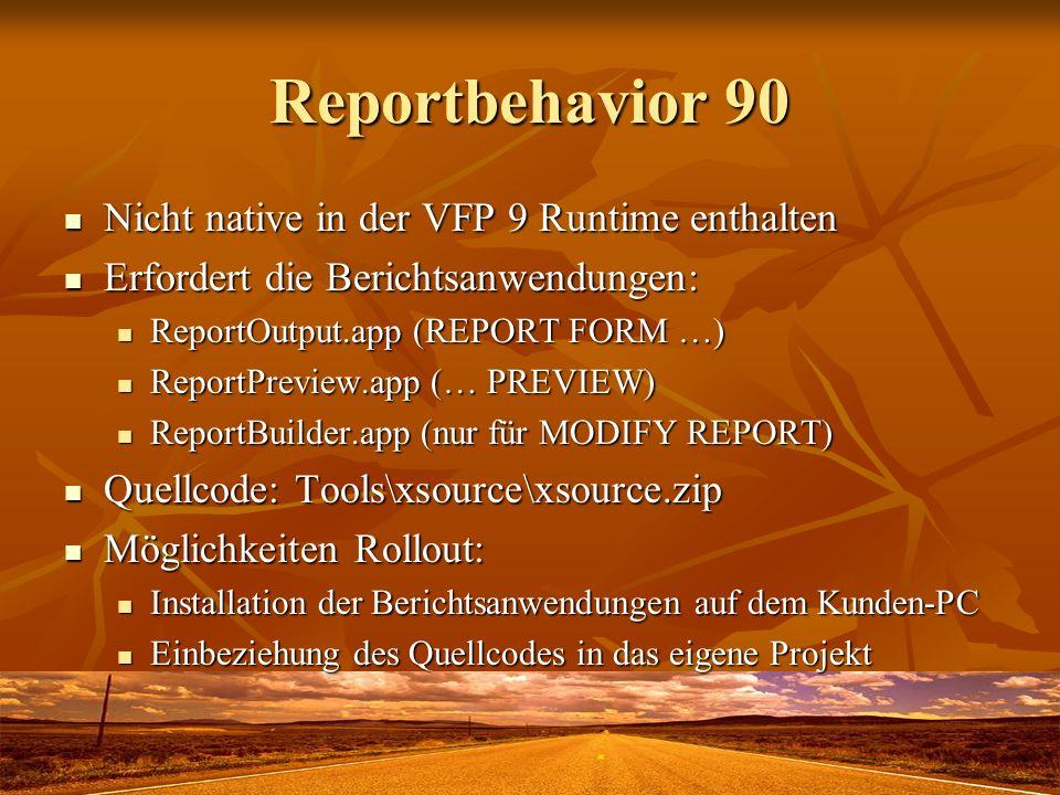 Reportbehavior 90 Nicht native in der VFP 9 Runtime enthalten Nicht native in der VFP 9 Runtime enthalten Erfordert die Berichtsanwendungen: Erfordert