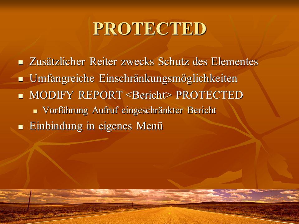 PROTECTED Zusätzlicher Reiter zwecks Schutz des Elementes Zusätzlicher Reiter zwecks Schutz des Elementes Umfangreiche Einschränkungsmöglichkeiten Umf