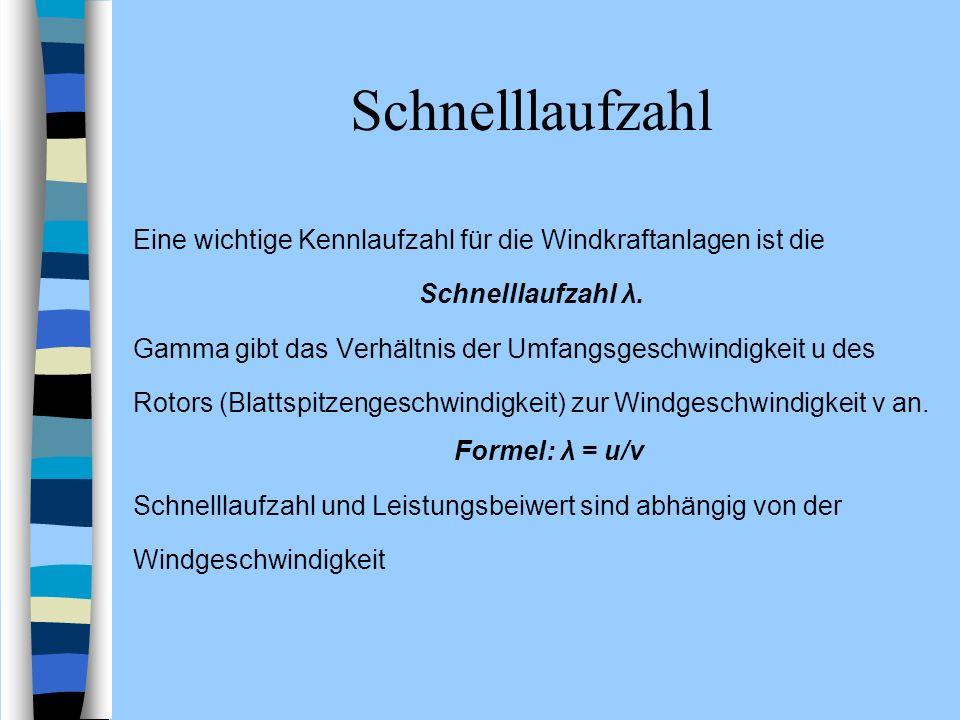 Schnelllaufzahl Eine wichtige Kennlaufzahl für die Windkraftanlagen ist die Schnelllaufzahl λ. Gamma gibt das Verhältnis der Umfangsgeschwindigkeit u