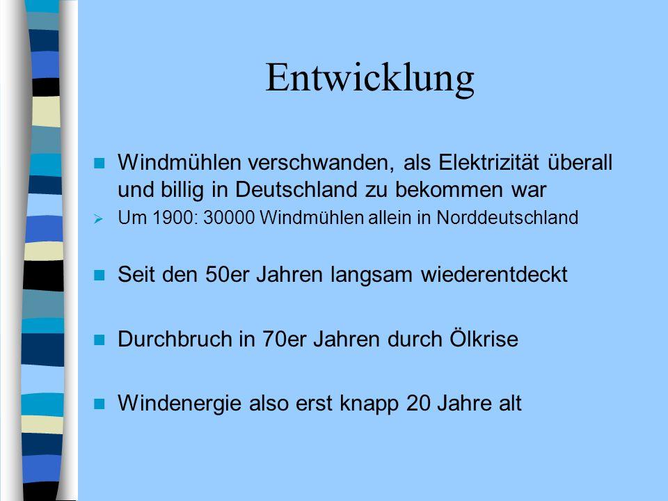 Entwicklung Windmühlen verschwanden, als Elektrizität überall und billig in Deutschland zu bekommen war Um 1900: 30000 Windmühlen allein in Norddeutsc