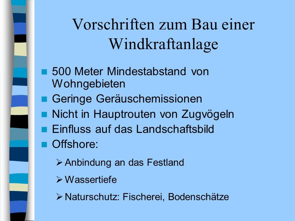 Vorschriften zum Bau einer Windkraftanlage 500 Meter Mindestabstand von Wohngebieten Geringe Geräuschemissionen Nicht in Hauptrouten von Zugvögeln Ein