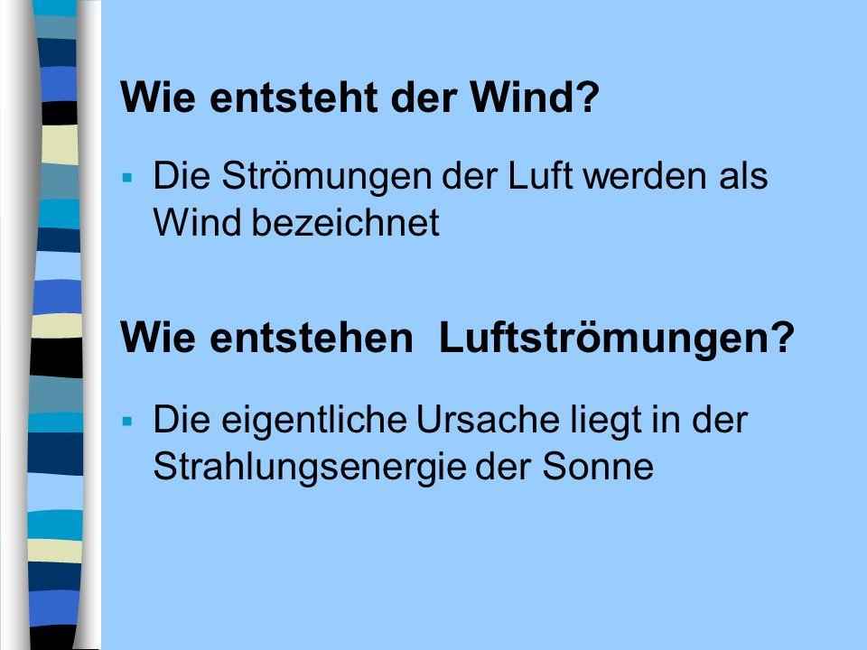 Wie entsteht der Wind? Die Strömungen der Luft werden als Wind bezeichnet Wie entstehen Luftströmungen? Die eigentliche Ursache liegt in der Strahlung