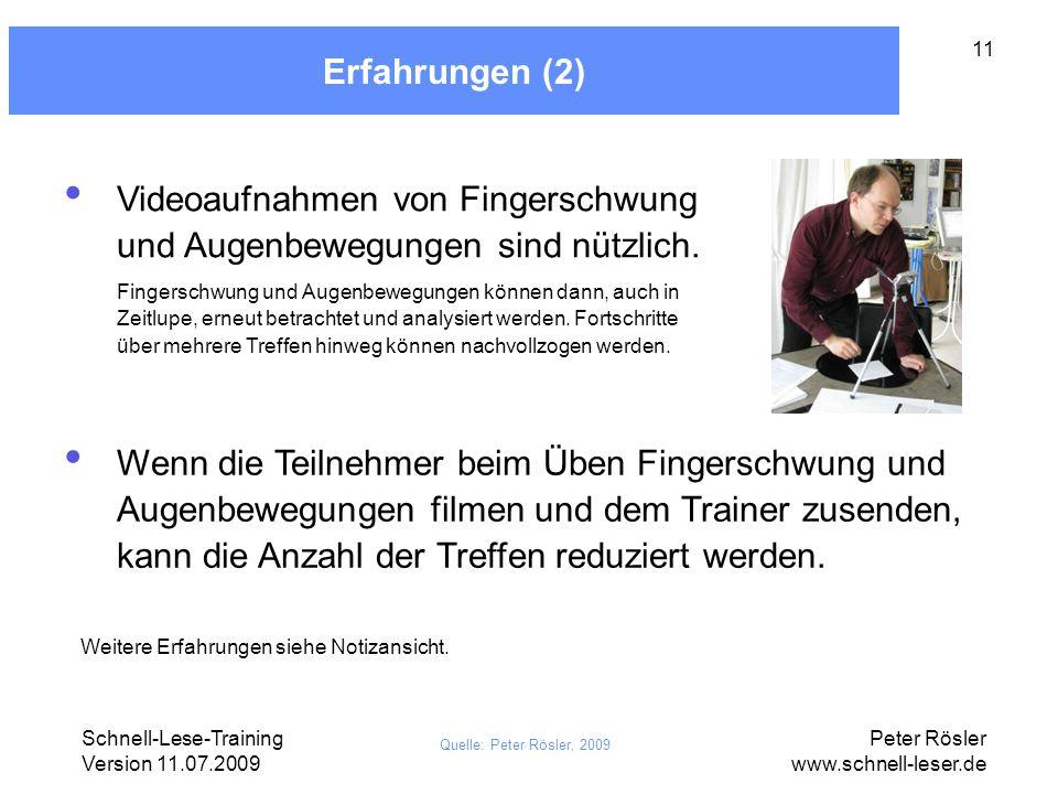Schnell-Lese-Training Version 11.07.2009 Peter Rösler www.schnell-leser.de 11 Erfahrungen (2) Quelle: Peter Rösler, 2009 Videoaufnahmen von Fingerschw