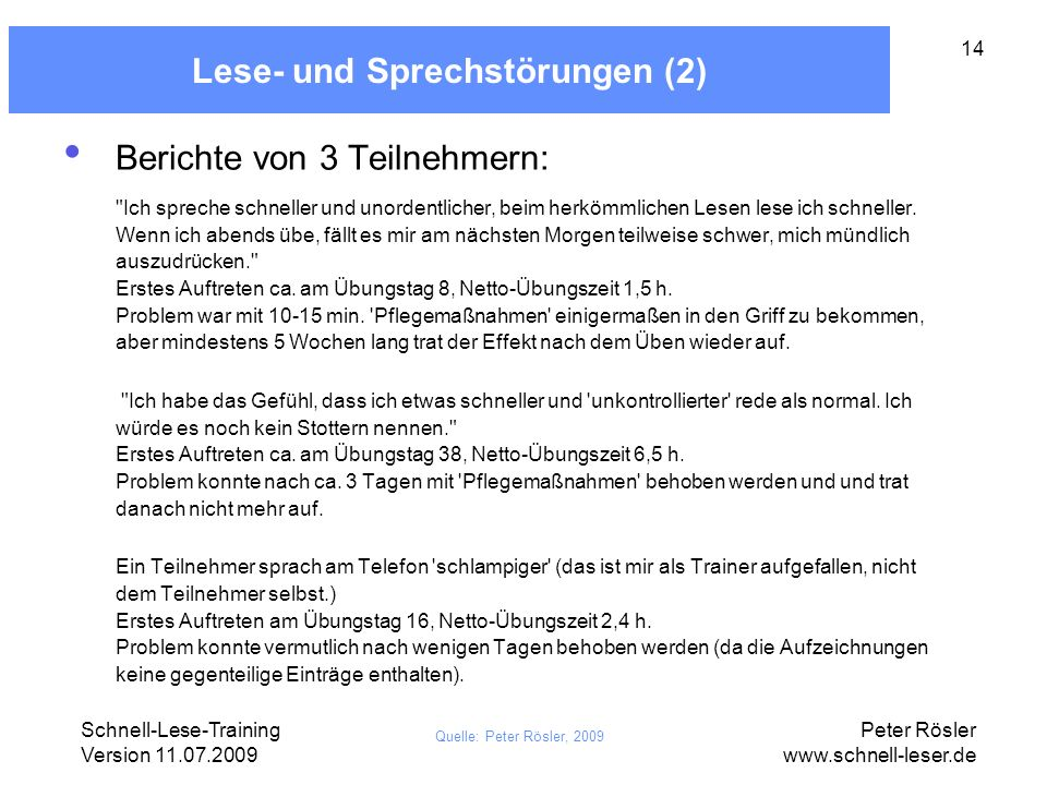 Schnell-Lese-Training Version 11.07.2009 Peter Rösler www.schnell-leser.de 14 Lese- und Sprechstörungen (2) Berichte von 3 Teilnehmern: