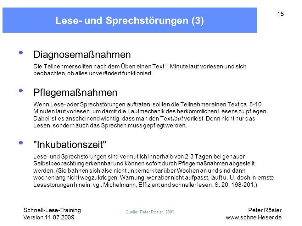 Schnell-Lese-Training Version 11.07.2009 Peter Rösler www.schnell-leser.de 15 Lese- und Sprechstörungen (3) Diagnosemaßnahmen Die Teilnehmer sollten n