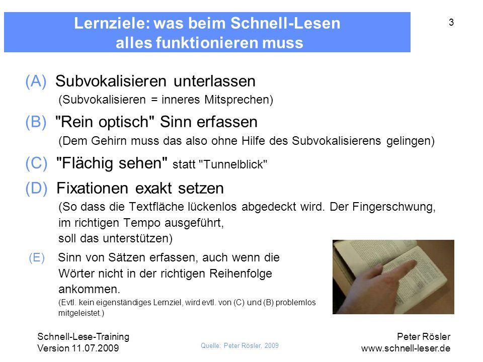 Schnell-Lese-Training Version 11.07.2009 Peter Rösler www.schnell-leser.de 3 Lernziele: was beim Schnell-Lesen alles funktionieren muss (A) Subvokalis