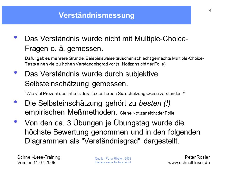 Schnell-Lese-Training Version 11.07.2009 Peter Rösler www.schnell-leser.de 4 Verständnismessung Das Verständnis wurde nicht mit Multiple-Choice- Frage