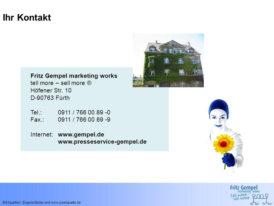 Ihr Kontakt Fritz Gempel marketing works tell more – sell more ® Höfener Str. 10 D-90763 Fürth Tel.: 0911 / 766 00 89 -0 Fax.: 0911 / 766 00 89 -9 Int