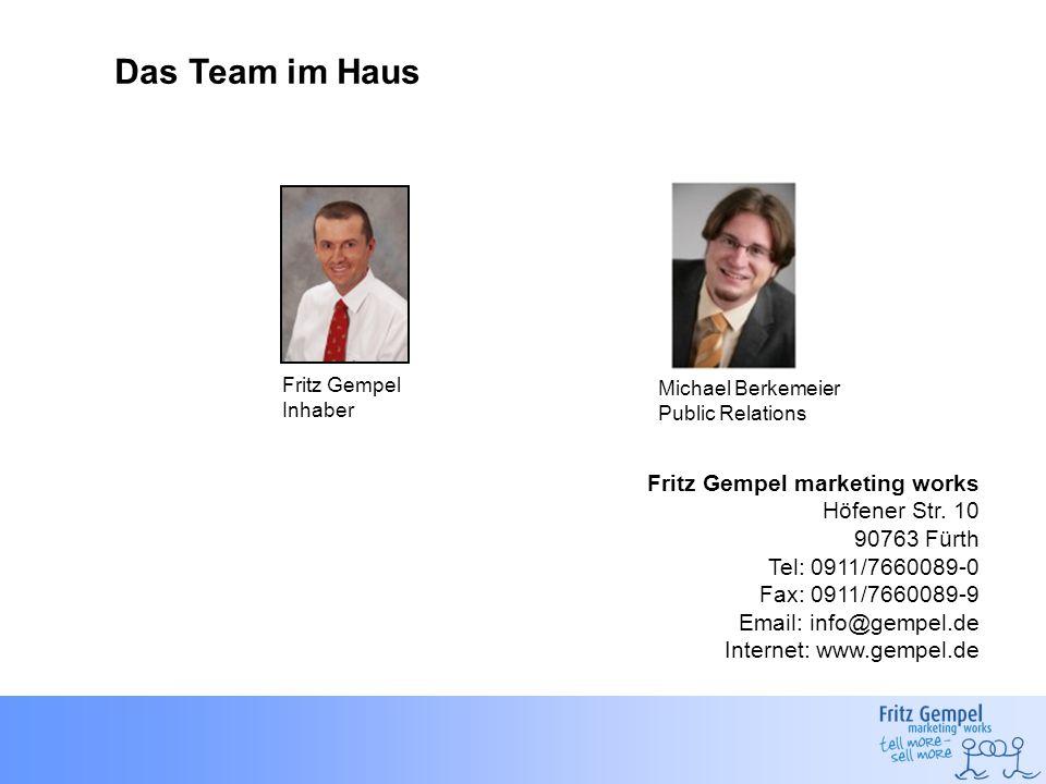 Fritz Gempel Inhaber Das Team im Haus Michael Berkemeier Public Relations Fritz Gempel marketing works Höfener Str. 10 90763 Fürth Tel: 0911/7660089-0