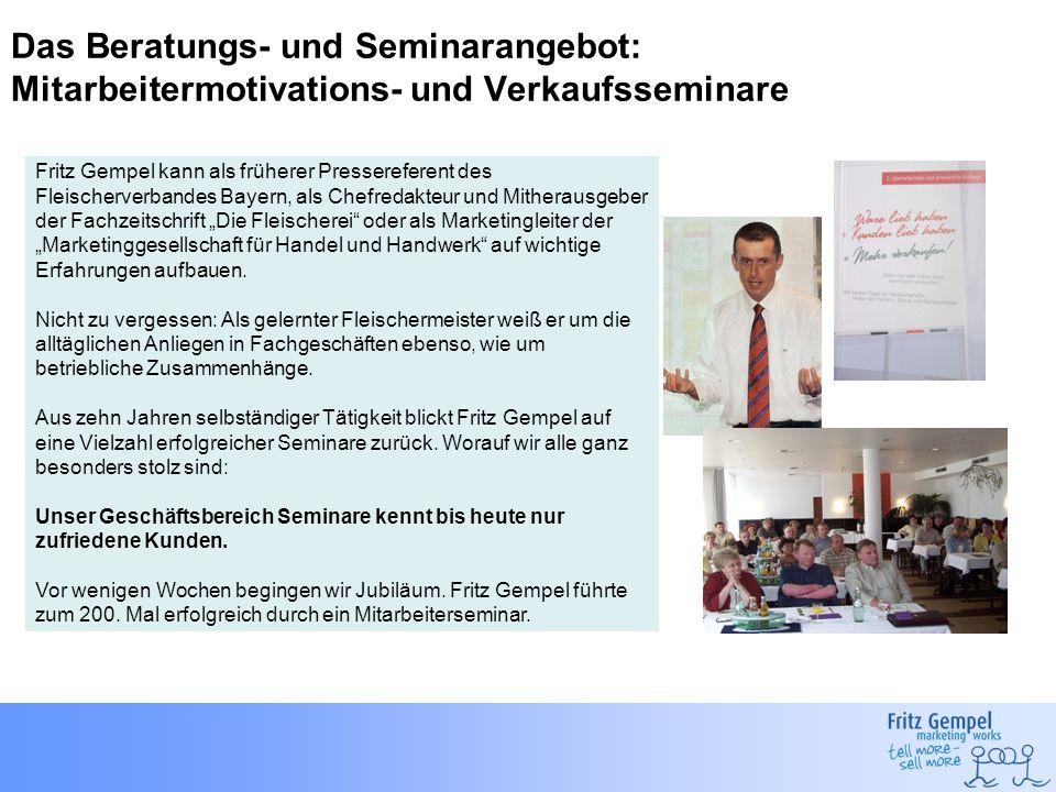 Das Beratungs- und Seminarangebot: Mitarbeitermotivations- und Verkaufsseminare Fritz Gempel kann als früherer Pressereferent des Fleischerverbandes B