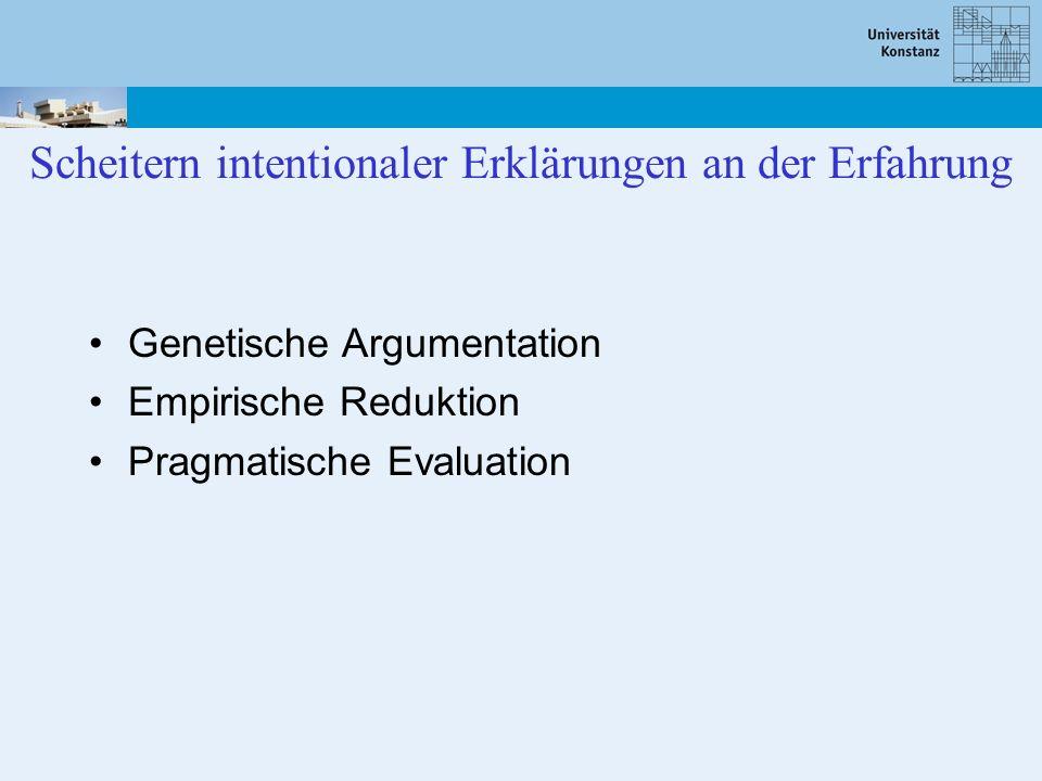 Scheitern intentionaler Erklärungen an der Erfahrung Genetische Argumentation Empirische Reduktion Pragmatische Evaluation