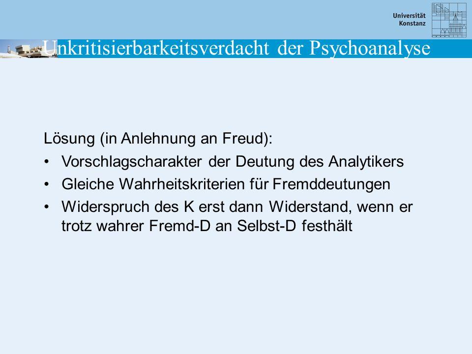 Lösung (in Anlehnung an Freud): Vorschlagscharakter der Deutung des Analytikers Gleiche Wahrheitskriterien für Fremddeutungen Widerspruch des K erst d