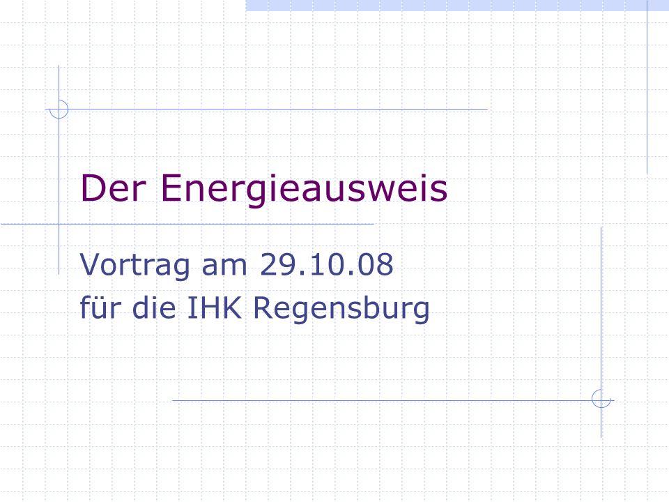 Der Energieausweis Vortrag am 29.10.08 für die IHK Regensburg