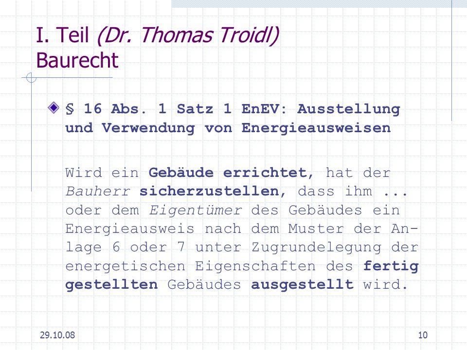 29.10.0810 I. Teil (Dr. Thomas Troidl) Baurecht § 16 Abs. 1 Satz 1 EnEV: Ausstellung und Verwendung von Energieausweisen Wird ein Gebäude errichtet, h