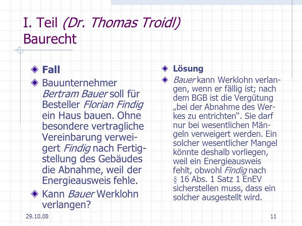 29.10.0811 I. Teil (Dr. Thomas Troidl) Baurecht Fall Bauunternehmer Bertram Bauer soll für Besteller Florian Findig ein Haus bauen. Ohne besondere ver