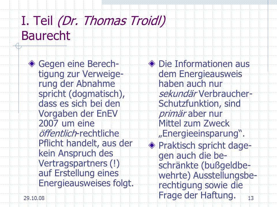 29.10.0813 I. Teil (Dr. Thomas Troidl) Baurecht Gegen eine Berech- tigung zur Verweige- rung der Abnahme spricht (dogmatisch), dass es sich bei den Vo
