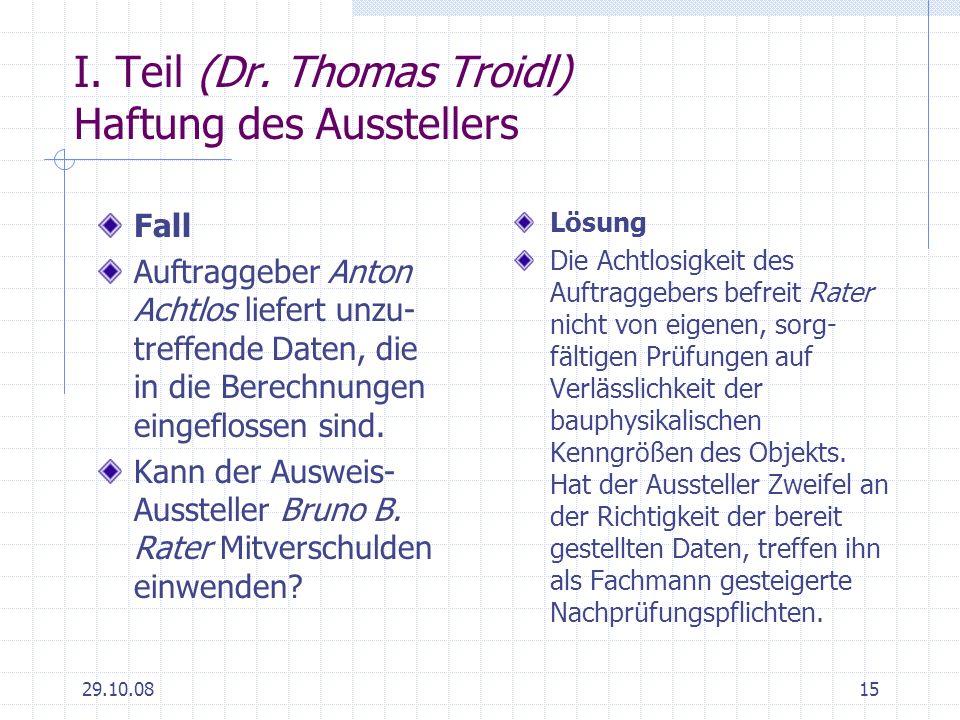 29.10.0815 I. Teil (Dr. Thomas Troidl) Haftung des Ausstellers Fall Auftraggeber Anton Achtlos liefert unzu- treffende Daten, die in die Berechnungen