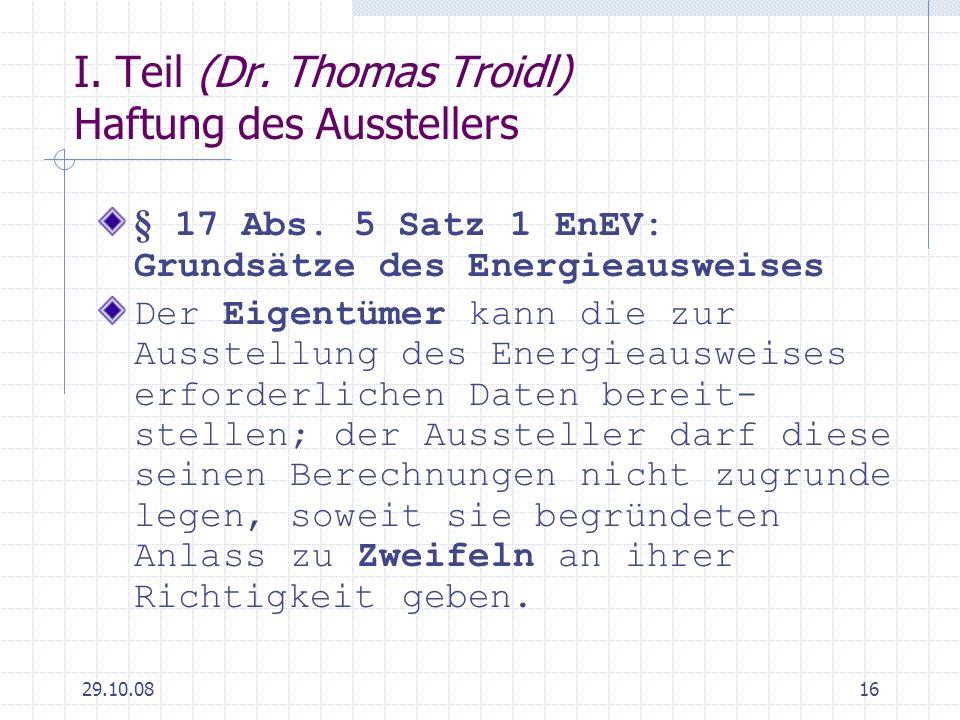29.10.0816 I. Teil (Dr. Thomas Troidl) Haftung des Ausstellers § 17 Abs. 5 Satz 1 EnEV: Grundsätze des Energieausweises Der Eigentümer kann die zur Au