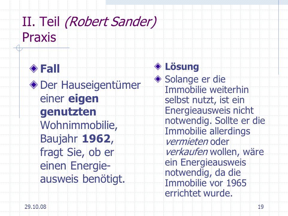 29.10.0819 II. Teil (Robert Sander) Praxis Fall Der Hauseigentümer einer eigen genutzten Wohnimmobilie, Baujahr 1962, fragt Sie, ob er einen Energie-