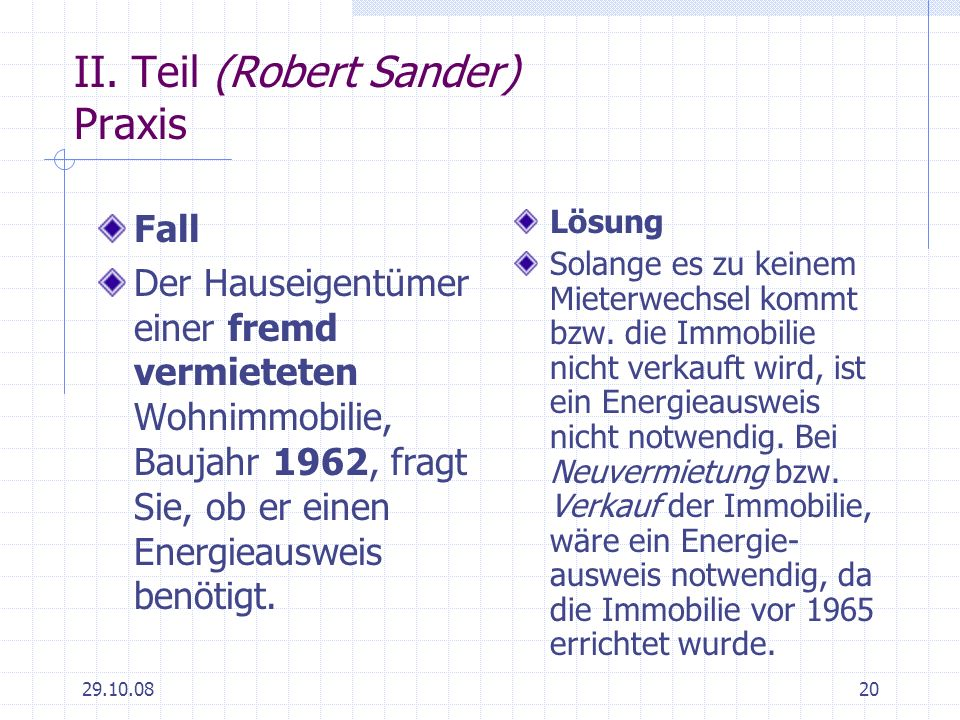 29.10.0820 II. Teil (Robert Sander) Praxis Fall Der Hauseigentümer einer fremd vermieteten Wohnimmobilie, Baujahr 1962, fragt Sie, ob er einen Energie