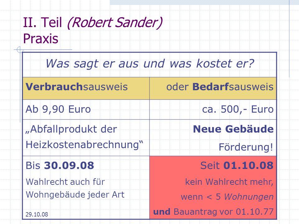 29.10.0821 II. Teil (Robert Sander) Praxis Was sagt er aus und was kostet er? Verbrauchsausweisoder Bedarfsausweis Ab 9,90 Euroca. 500,- Euro Abfallpr