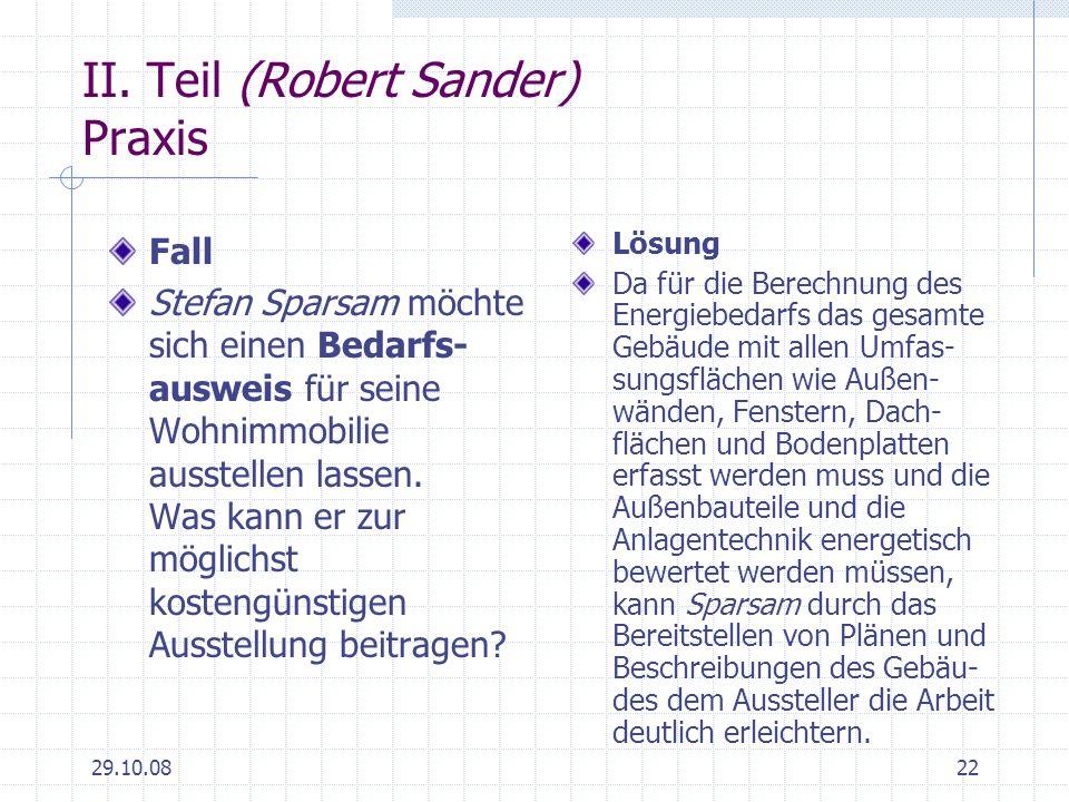 29.10.0822 II. Teil (Robert Sander) Praxis Fall Stefan Sparsam möchte sich einen Bedarfs- ausweis für seine Wohnimmobilie ausstellen lassen. Was kann