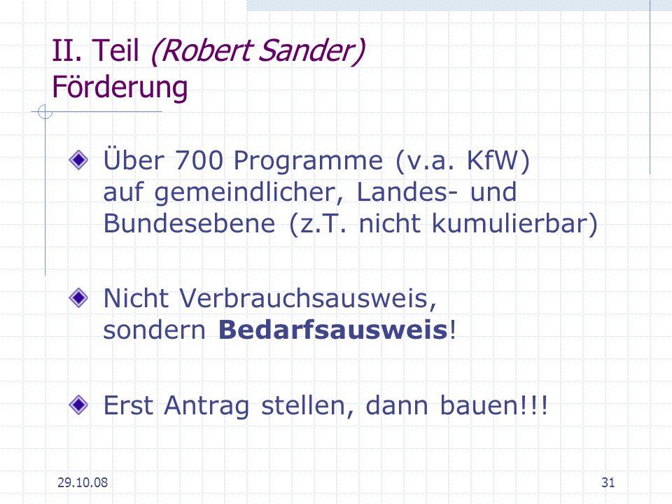 29.10.0831 II. Teil (Robert Sander) Förderung Über 700 Programme (v.a. KfW) auf gemeindlicher, Landes- und Bundesebene (z.T. nicht kumulierbar) Nicht