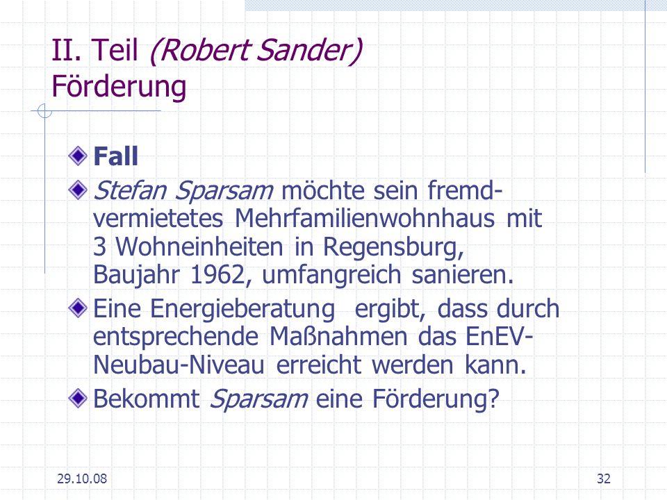 29.10.0832 II. Teil (Robert Sander) Förderung Fall Stefan Sparsam möchte sein fremd- vermietetes Mehrfamilienwohnhaus mit 3 Wohneinheiten in Regensbur