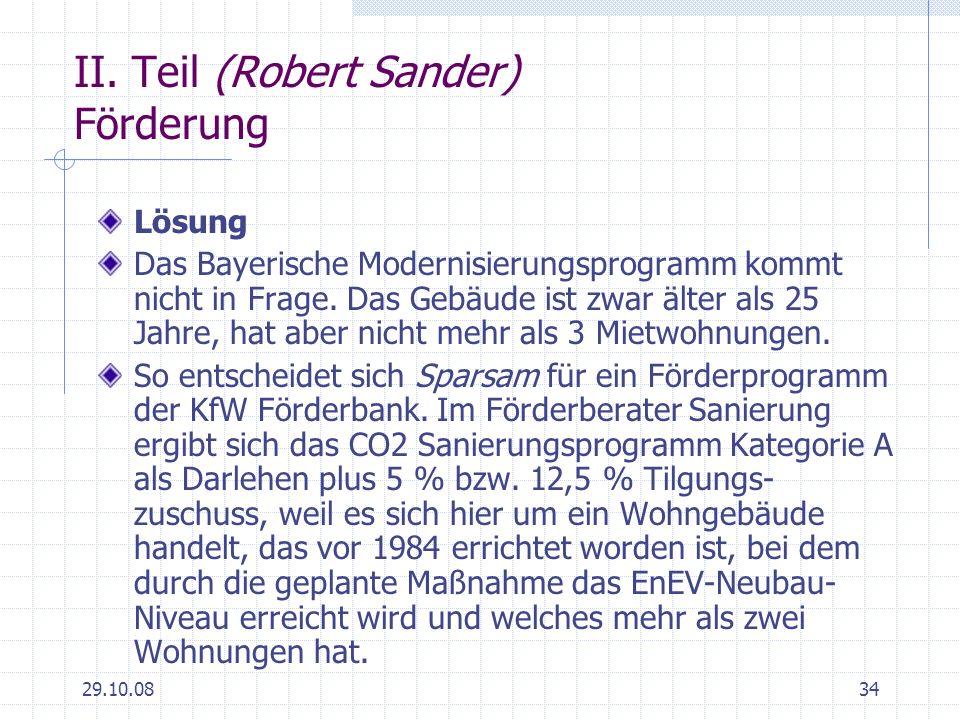 29.10.0834 II. Teil (Robert Sander) Förderung Lösung Das Bayerische Modernisierungsprogramm kommt nicht in Frage. Das Gebäude ist zwar älter als 25 Ja