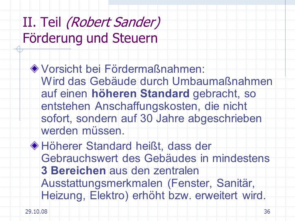 29.10.0836 II. Teil (Robert Sander) Förderung und Steuern Vorsicht bei Fördermaßnahmen: Wird das Gebäude durch Umbaumaßnahmen auf einen höheren Standa