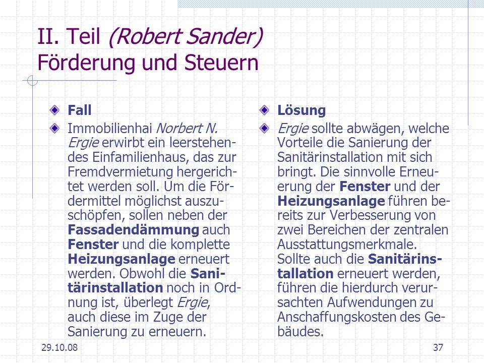 29.10.0837 II. Teil (Robert Sander) Förderung und Steuern Fall Immobilienhai Norbert N. Ergie erwirbt ein leerstehen- des Einfamilienhaus, das zur Fre