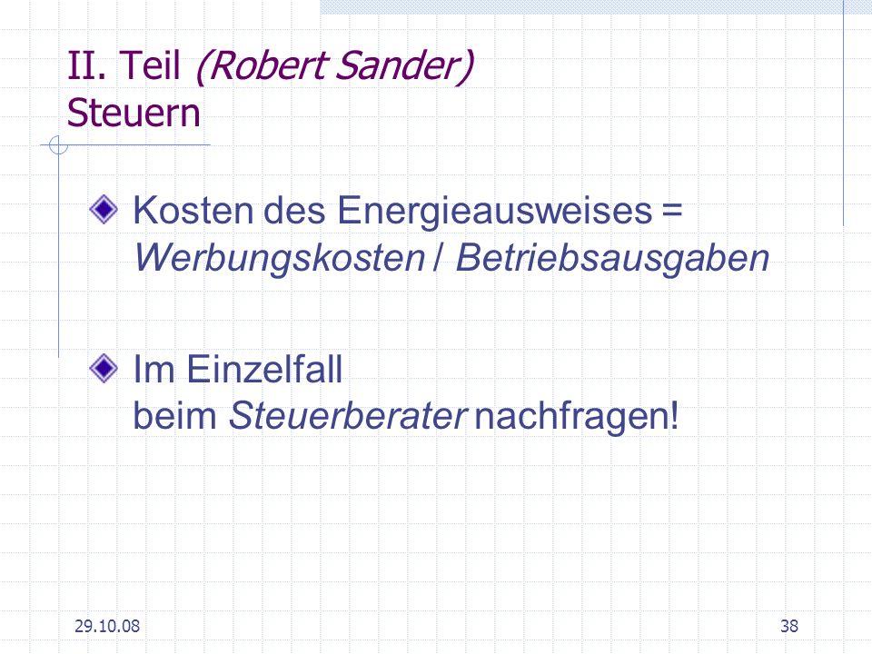29.10.0838 II. Teil (Robert Sander) Steuern Kosten des Energieausweises = Werbungskosten / Betriebsausgaben Im Einzelfall beim Steuerberater nachfrage