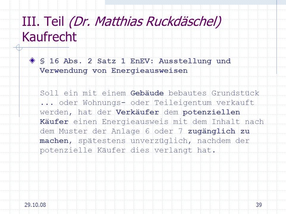 29.10.0839 III. Teil (Dr. Matthias Ruckdäschel) Kaufrecht § 16 Abs. 2 Satz 1 EnEV: Ausstellung und Verwendung von Energieausweisen Soll ein mit einem