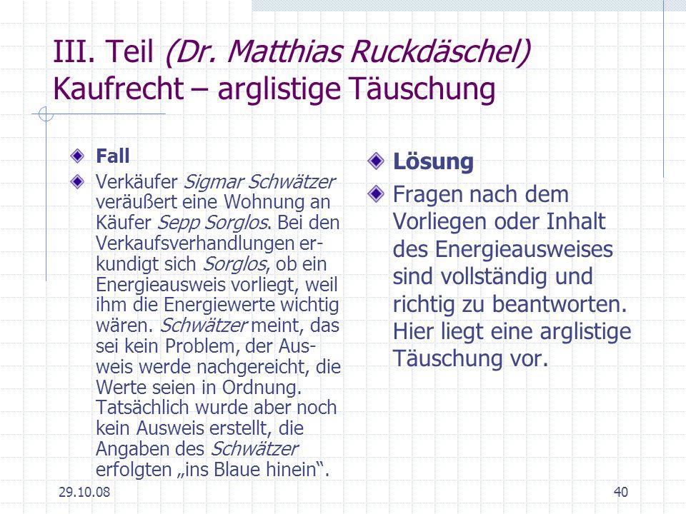 29.10.0840 III. Teil (Dr. Matthias Ruckdäschel) Kaufrecht – arglistige Täuschung Fall Verkäufer Sigmar Schwätzer veräußert eine Wohnung an Käufer Sepp