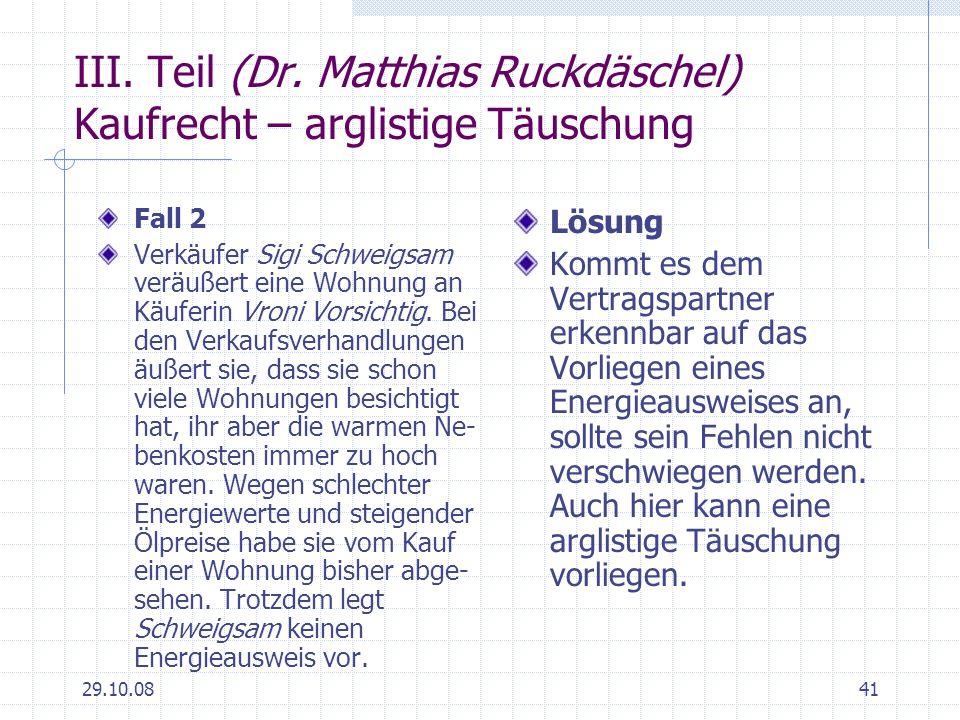 29.10.0841 III. Teil (Dr. Matthias Ruckdäschel) Kaufrecht – arglistige Täuschung Fall 2 Verkäufer Sigi Schweigsam veräußert eine Wohnung an Käuferin V