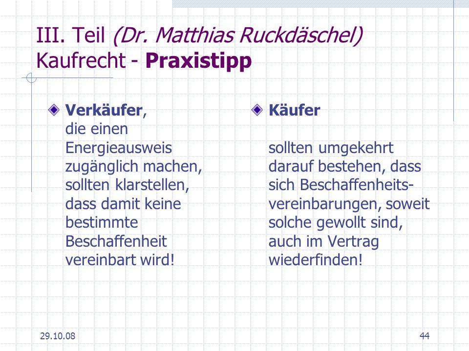 29.10.0844 III. Teil (Dr. Matthias Ruckdäschel) Kaufrecht - Praxistipp Verkäufer, die einen Energieausweis zugänglich machen, sollten klarstellen, das