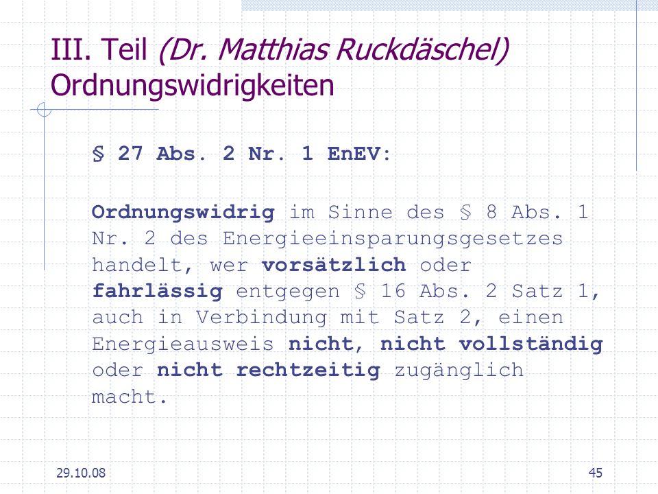 29.10.0845 III. Teil (Dr. Matthias Ruckdäschel) Ordnungswidrigkeiten § 27 Abs. 2 Nr. 1 EnEV: Ordnungswidrig im Sinne des § 8 Abs. 1 Nr. 2 des Energiee